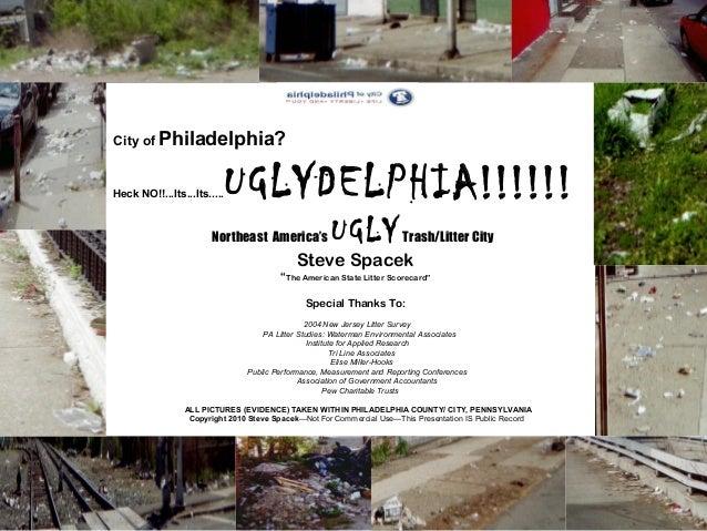 City of Philadelphia? Heck NO!!...Its...Its.....UGLYDELPHIA!!!!!! Northeast America's UGLY Trash/Litter City Steve Spacek ...