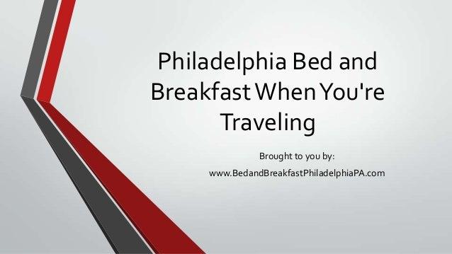 Philadelphia Bed andBreakfastWhenYoureTravelingBrought to you by:www.BedandBreakfastPhiladelphiaPA.com