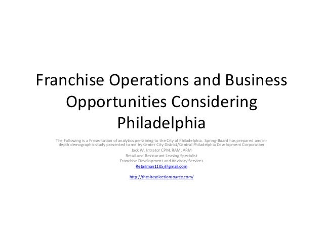 Franchise Operations and Business    Opportunities Considering           Philadelphia  The Following is a Presentation of ...