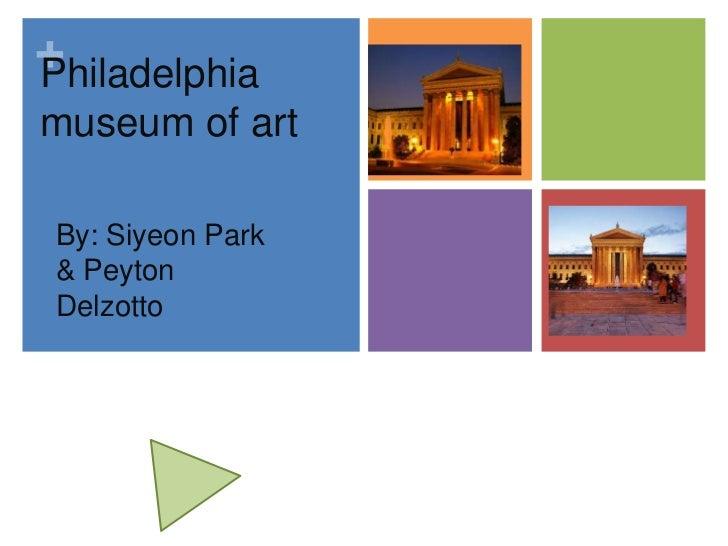 Philadelphia museum of art<br />By: Siyeon Park & Peyton Delzotto<br />