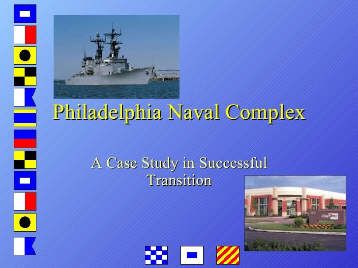 Philadelphia Naval Complex A Case Study in Successful Transition