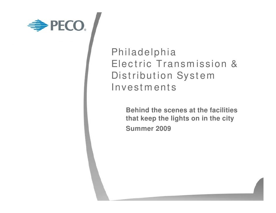 Philadelphia Electric Transmission & Distribution System Investments    Behind the scenes at the facilities   that keep th...