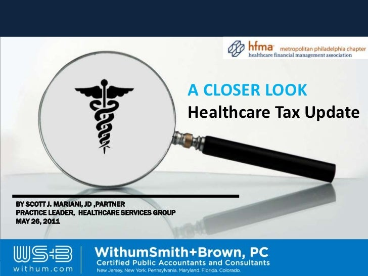 A CLOSER LOOK                                                       Healthcare Tax Update BY SCOTT J. MARIANI, JD ,PARTNER...