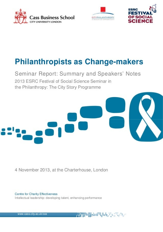 Philanthropists as Change-makers Seminar Report: Summary and Speakers' Notes 2013 ESRC Festival of Social Science Seminar ...