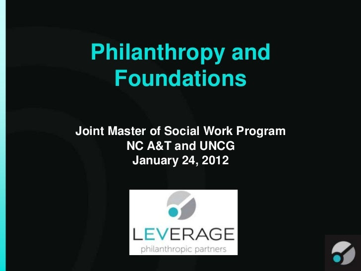 Philanthropy and    FoundationsJoint Master of Social Work Program        NC A&T and UNCG         January 24, 2012
