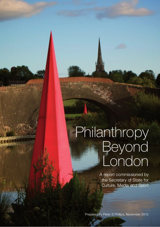 Philanthropy     Beyond     London          A report commissioned by           the Secretary of State for           Cultur...
