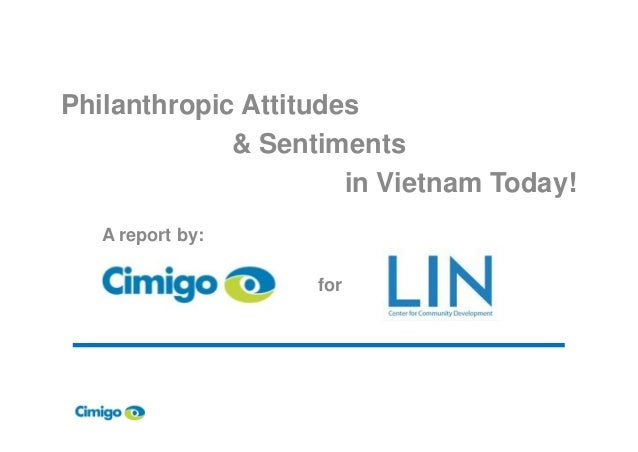 Philanthropic Attitudes & Sentiments in Vietnam Today! A report by:A report by: for