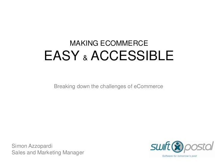 MAKING ECOMMERCE            EASY & ACCESSIBLE               Breaking down the challenges of eCommerceSimon AzzopardiSales ...