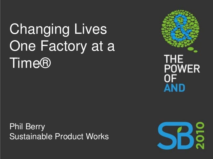 Changing Lives One Factory at a Time®<br />Phil Berry<br />Sustainable Product Works<br />