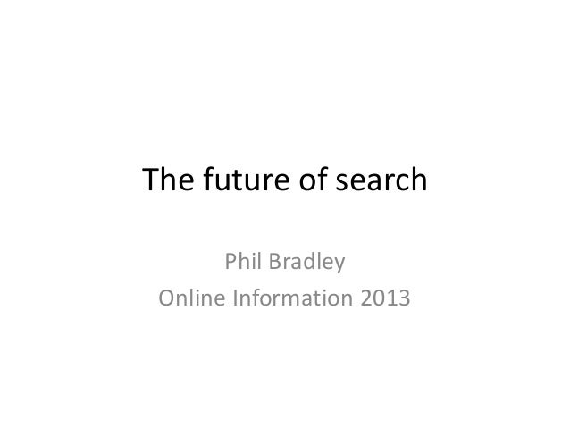 The future of search Phil Bradley Online Information 2013