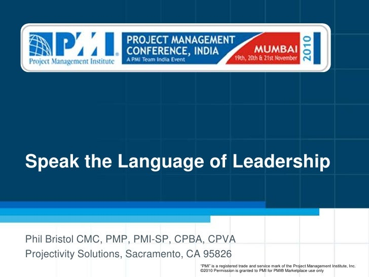 Speak the Language of Leadership<br />Phil Bristol CMC, PMP, PMI-SP, CPBA, CPVA<br />Projectivity Solutions, Sacramento, C...
