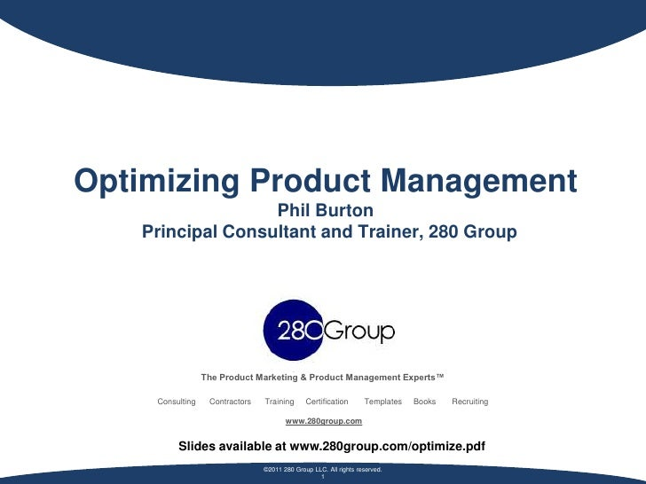 Optimizing Product Management                  Phil Burton   Principal Consultant and Trainer, 280 Group                 T...