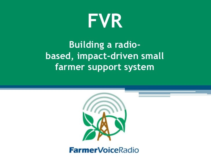 FVR     Building a radio-based, impact-driven small  farmer support system