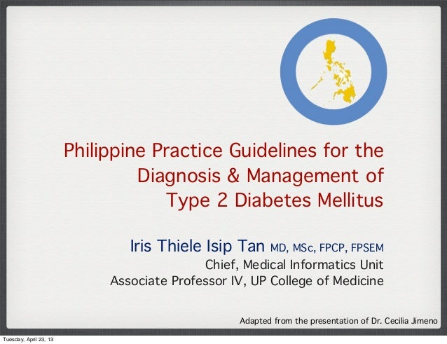 Philippine Practice Guidelines for theDiagnosis & Management ofType 2 Diabetes MellitusIris Thiele Isip Tan MD, MSc, FPCP,...