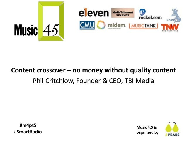 Music 4.5 is organised by #m4pt5 #SmartRadio Content crossover – no money without quality content Phil Critchlow, Founder ...