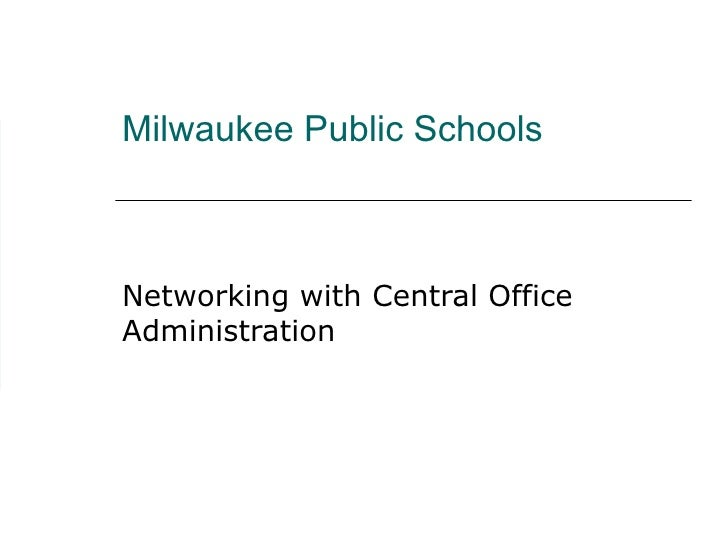 Milwaukee Public Schools Networking with Central Office Administration