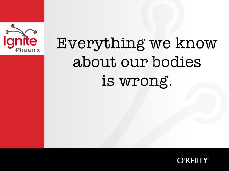 Everything we know Phoenix              about our bodies                is wrong.