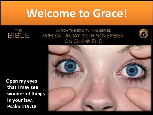 Welcome to Grace!  Open my eyes that I may see wonderful things in your law. Psalm 119:18