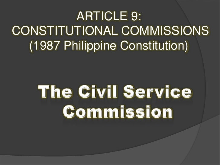 ARTICLE 9:<br />CONSTITUTIONAL COMMISSIONS(1987 Philippine Constitution)<br />The Civil Service <br />Commission<br />