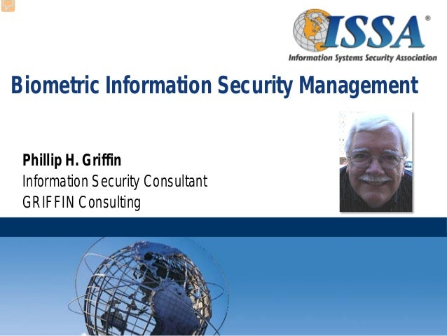 Biometric Information Security Management Phillip H. Griffin Information Security Consultant GRIFFIN Consulting