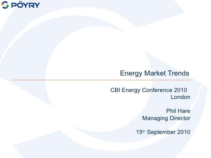 Energy Market Trends CBI Energy Conference 2010  London Phil Hare Managing Director 15 th  September 2010