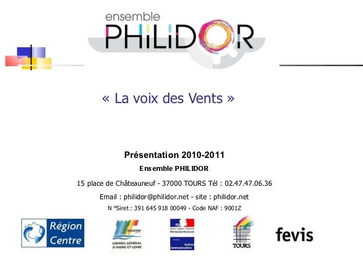« La voix des Vents »  Présentation 2010-2011 Ensemble PHILIDOR 15   place de Châteauneuf - 37000 TOURS Tél : 02.47.47.06....