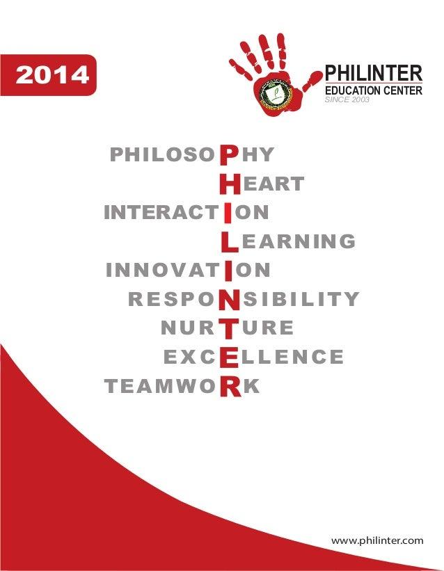 www.philinter.com 2014 PHILOSO HY EART INTERACT ON EARNING INNOVAT ON R ESPO S IBIL IT NUR URE E X C L L ENCE TEAMWO K PHI...