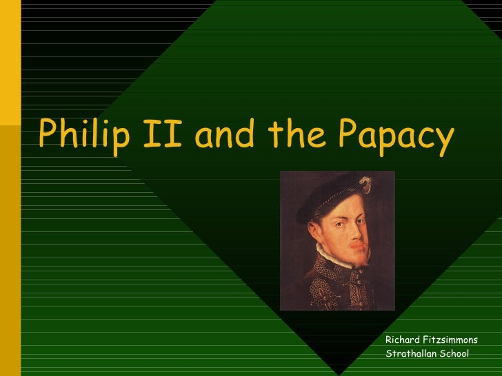 Philip II and the Papacy Richard Fitzsimmons Strathallan School