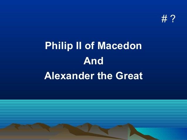 #?Philip II of Macedon          AndAlexander the Great