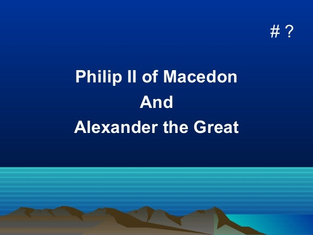 Phili II of Macedon & Alex the Great - Notes #5