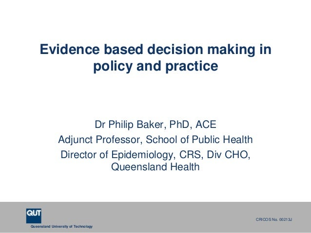 Evidence based decision making in           policy and practice                       Dr Philip Baker, PhD, ACE           ...