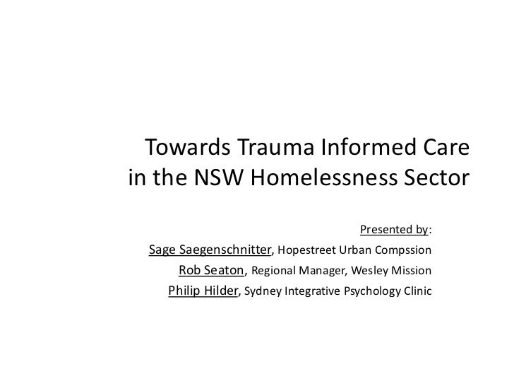 Towards Trauma Informed Care in the NSW Homelessness Sector<br />Presented by:<br />Sage Saegenschnitter, Hopestreet Urban...