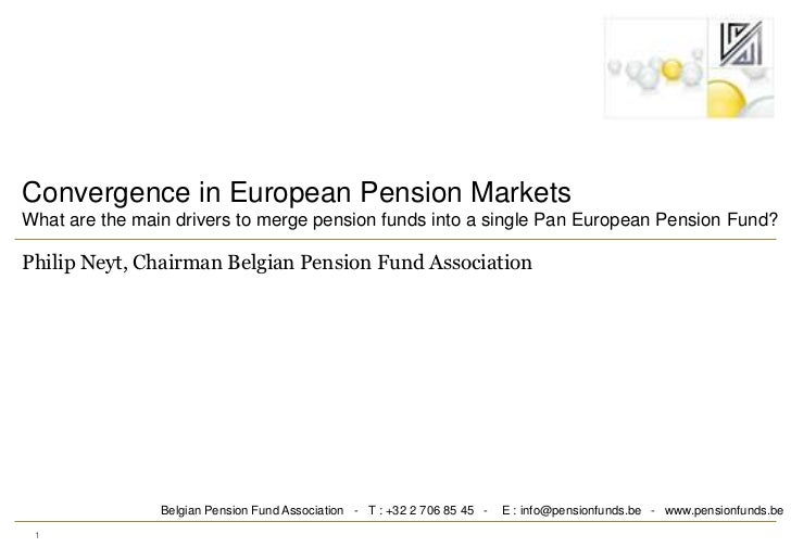 1<br />Convergence in European Pension Markets<br />What are the main drivers to merge pension funds into a single Pan Eur...