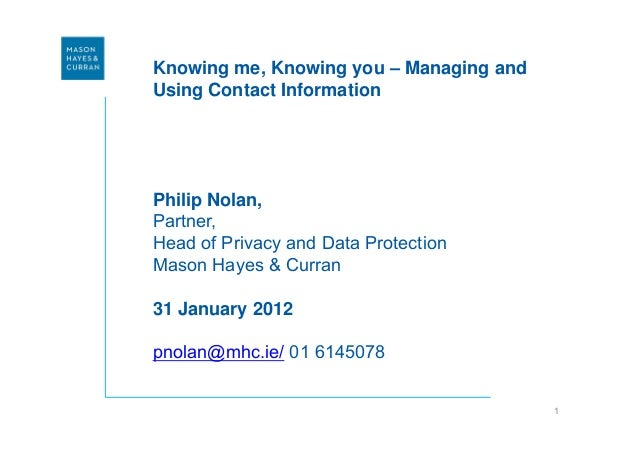 Knowing me, Knowing you – Managing andUsing Contact InformationPhilip Nolan,Partner,Head of Privacy and Data ProtectionMas...