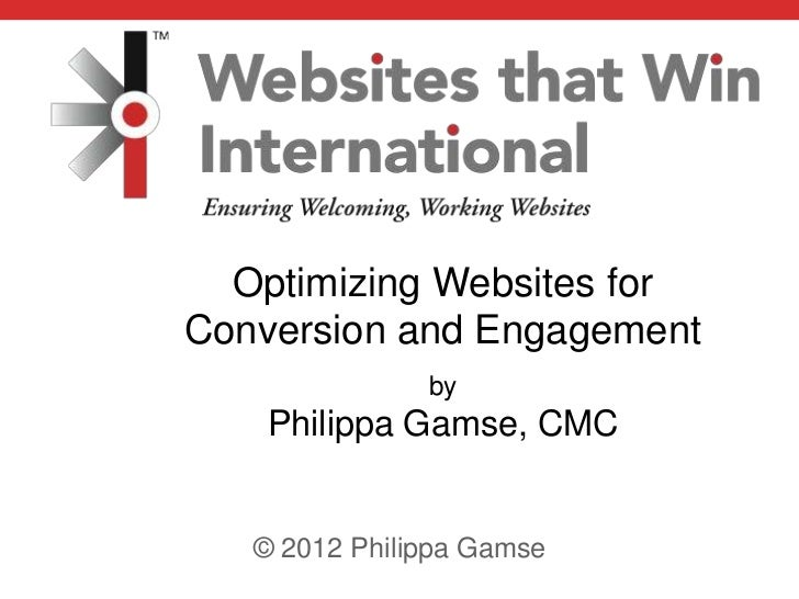 Optimizing Websites forConversion and Engagement               by    Philippa Gamse, CMC   © 2012 Philippa Gamse