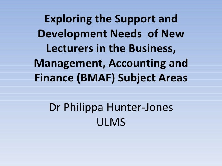 Exploring the Support and  Development Needs of New   Lecturers in the Business, Management, Accounting and Finance (BMAF)...