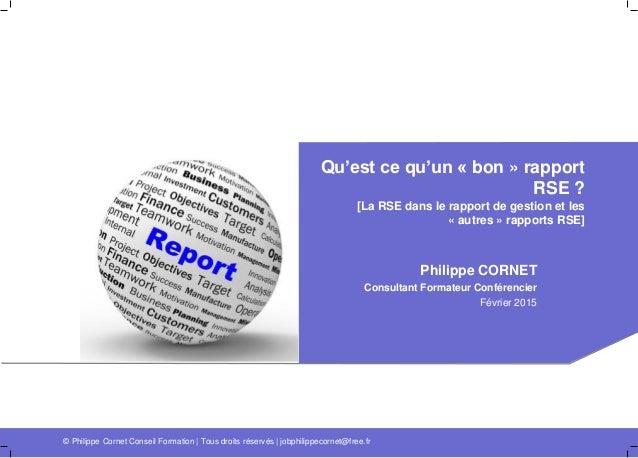Qu'est ce qu'un « bon » rapport RSE ? [La RSE dans le rapport de gestion et les « autres » rapports RSE] Philippe CORNET C...