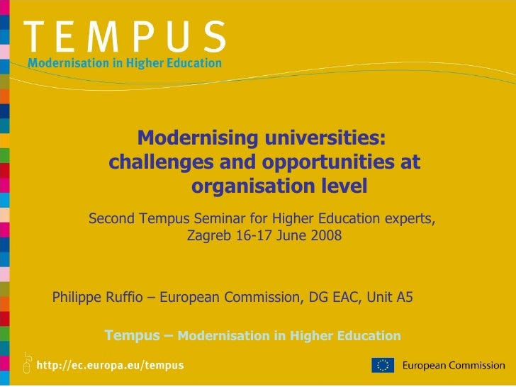 Tempus –  Modernisation in Higher Education Philippe Ruffio – European Commission, DG EAC, Unit A5 Modernising universitie...