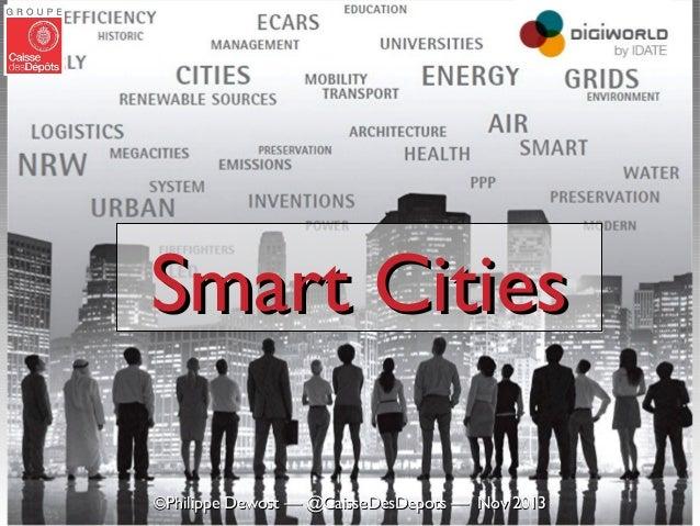 SMART CITIES - Philippe DEWOST - Caisse des Dépôts et Consignations (CDC) - Smart City Executive Seminar - DigiWorld Summit 2013