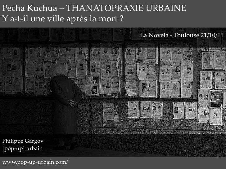 Pecha Kuchua – THANATOPRAXIE URBAINEY a-t-il une ville après la mort ?                          La Novela - Toulouse 21/10...