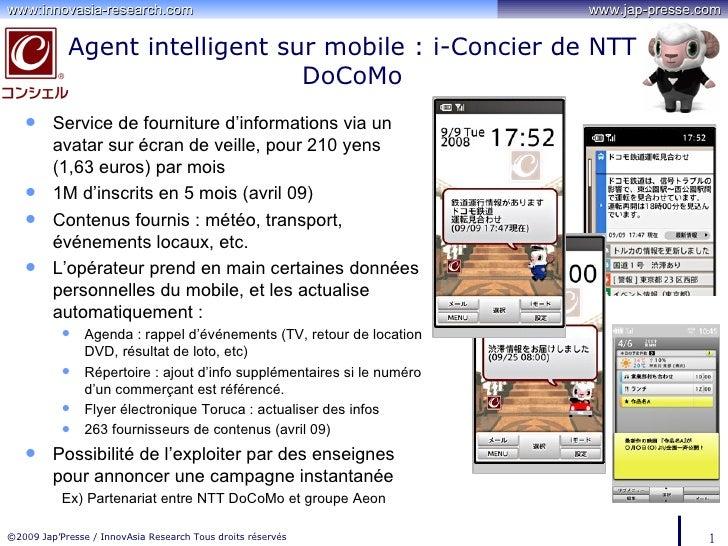 Agent intelligent sur mobile : i-Concier de NTT DoCoMo <ul><li>Service de fourniture d'informations via un avatar sur écra...