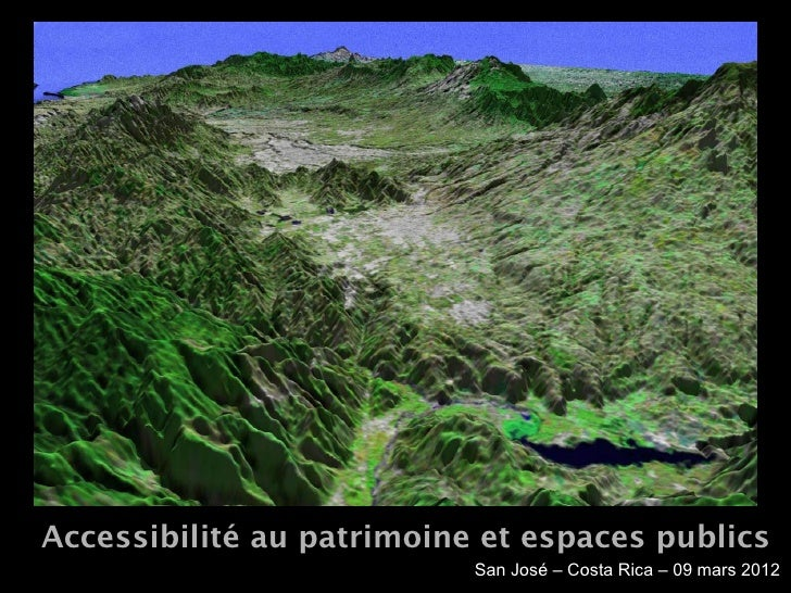 Accessibilité au patrimoine et espaces publics                           San José – Costa Rica – 09 mars 2012