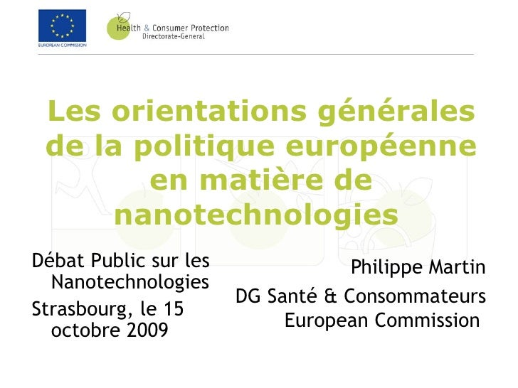 Les orientations générales de la politique européenne en matière de nanotechnologies   <ul><li>Débat Public sur les Nanote...