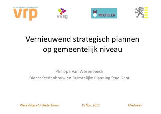 Vernieuwend strategisch plannen        op gemeentelijk niveau                  Philippe Van Wesenbeeck     Dienst Stedenbo...
