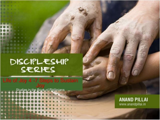Life of Joy 4 -7 Steps to SustainJoyStudies in the Book of Phillipians