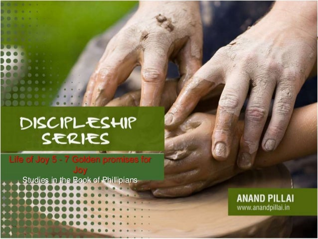 Life of Joy 5 - 7 Golden promises forJoyStudies in the Book of Phillipians