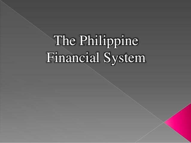 financial system in the philippines History of philippine monetary system print reference this apa mla the modern monetary system will function now, how does one go about choosing what is to be used as money although they use a sophisticated range of financial instruments that are more than one-to-one representations.