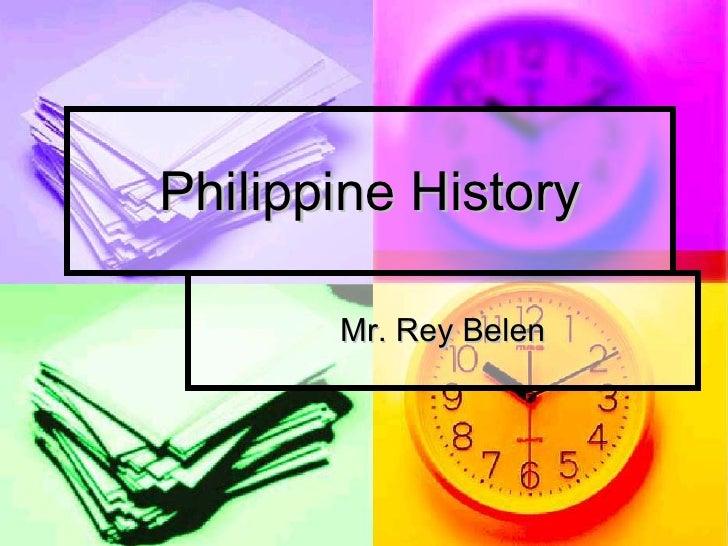 Philippine History Mr. Rey Belen