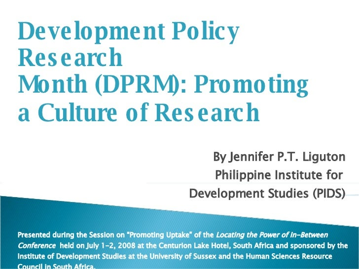 Development Policy Research  Month (DPRM): Promoting  a Culture of Research By Jennifer P.T. Liguton Philippine Institute ...