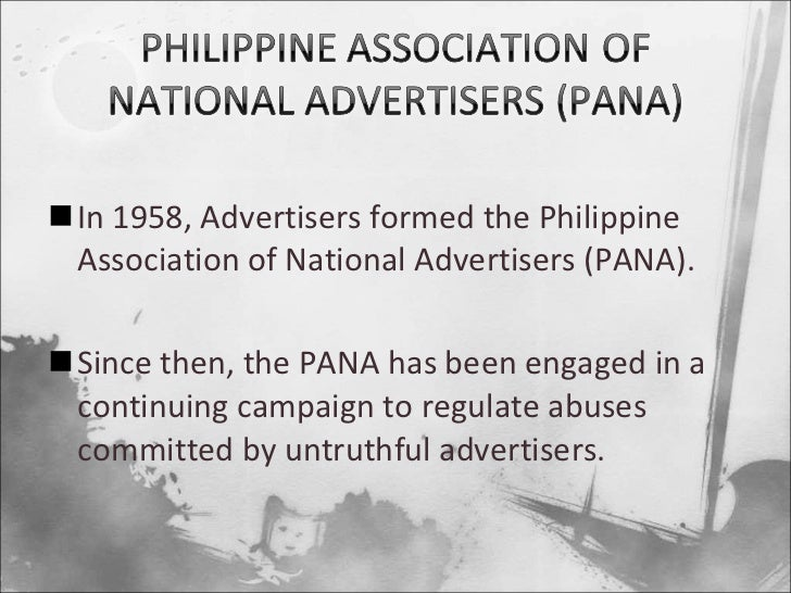 <ul><li>In 1958, Advertisers formed the Philippine Association of National Advertisers (PANA). </li></ul><ul><li>Since the...